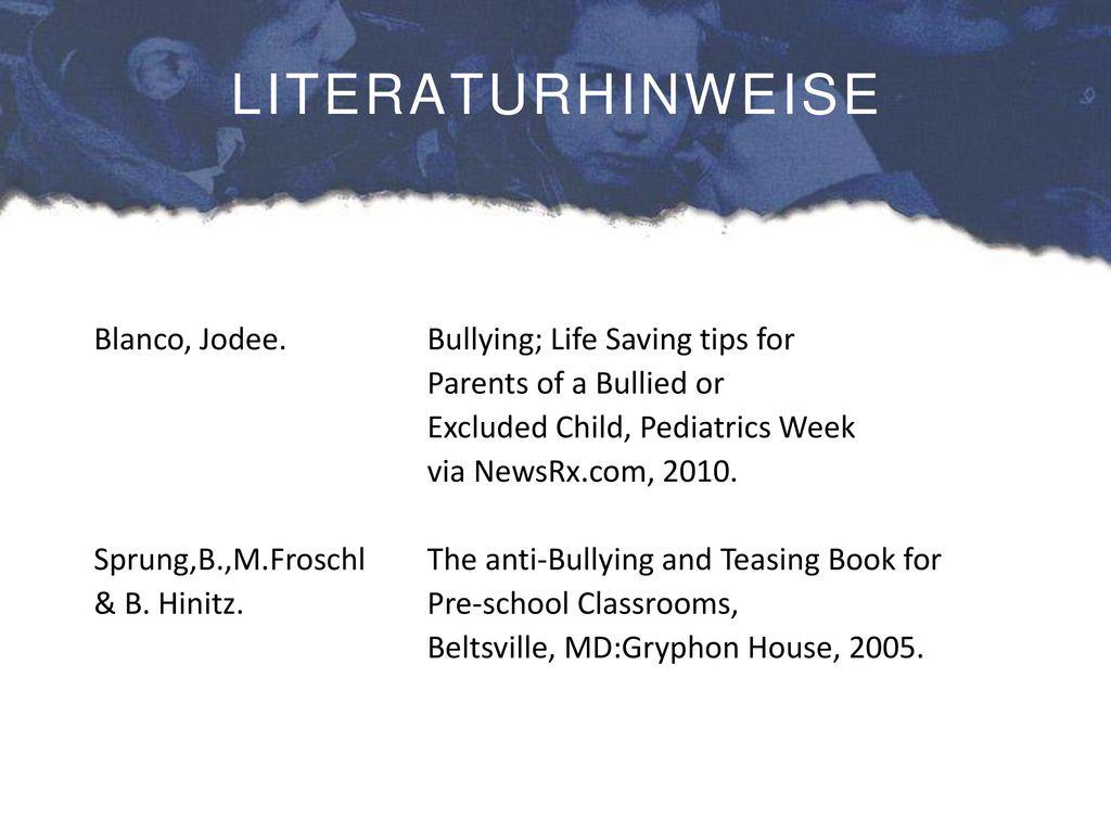 LITERATURHINWEISE Blanco, Jodee. Bullying; Life Saving tips for