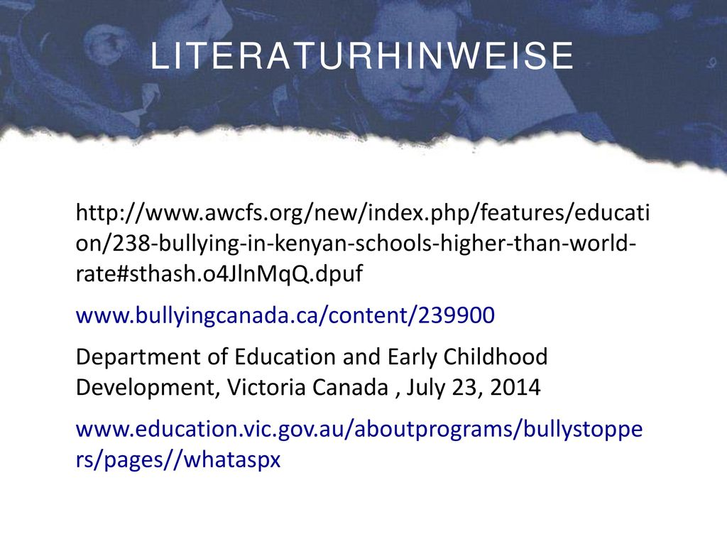 LITERATURHINWEISE http://www.awcfs.org/new/index.php/features/educati on/238-bullying-in-kenyan-schools-higher-than-world- rate#sthash.o4JlnMqQ.dpuf.