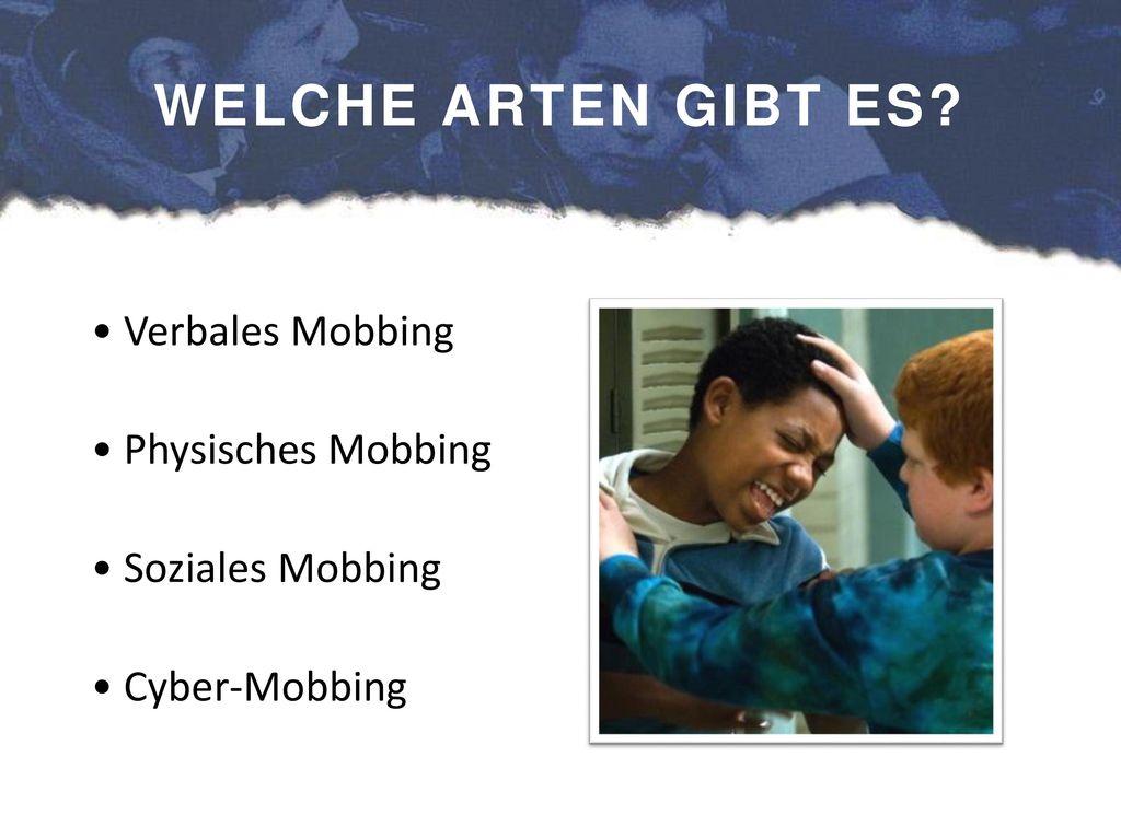 WELCHE ARTEN GIBT ES Verbales Mobbing Physisches Mobbing