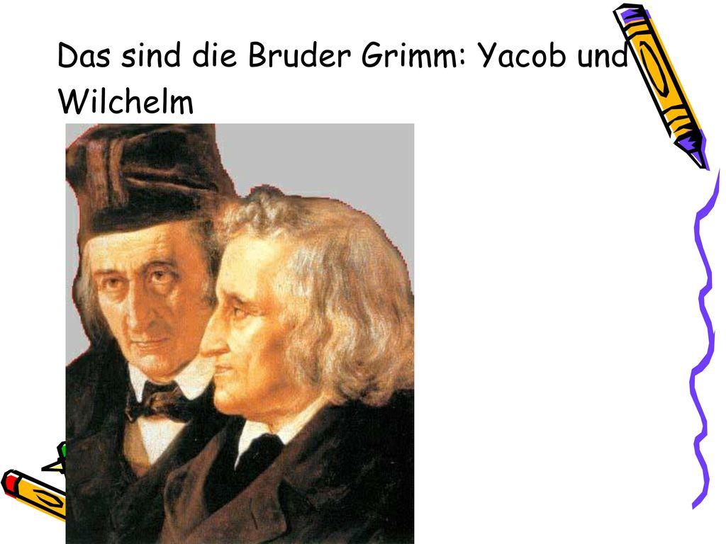 Das sind die Bruder Grimm: Yacob und