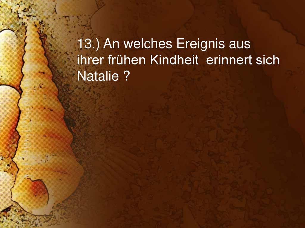 13.) An welches Ereignis aus ihrer frühen Kindheit erinnert sich Natalie