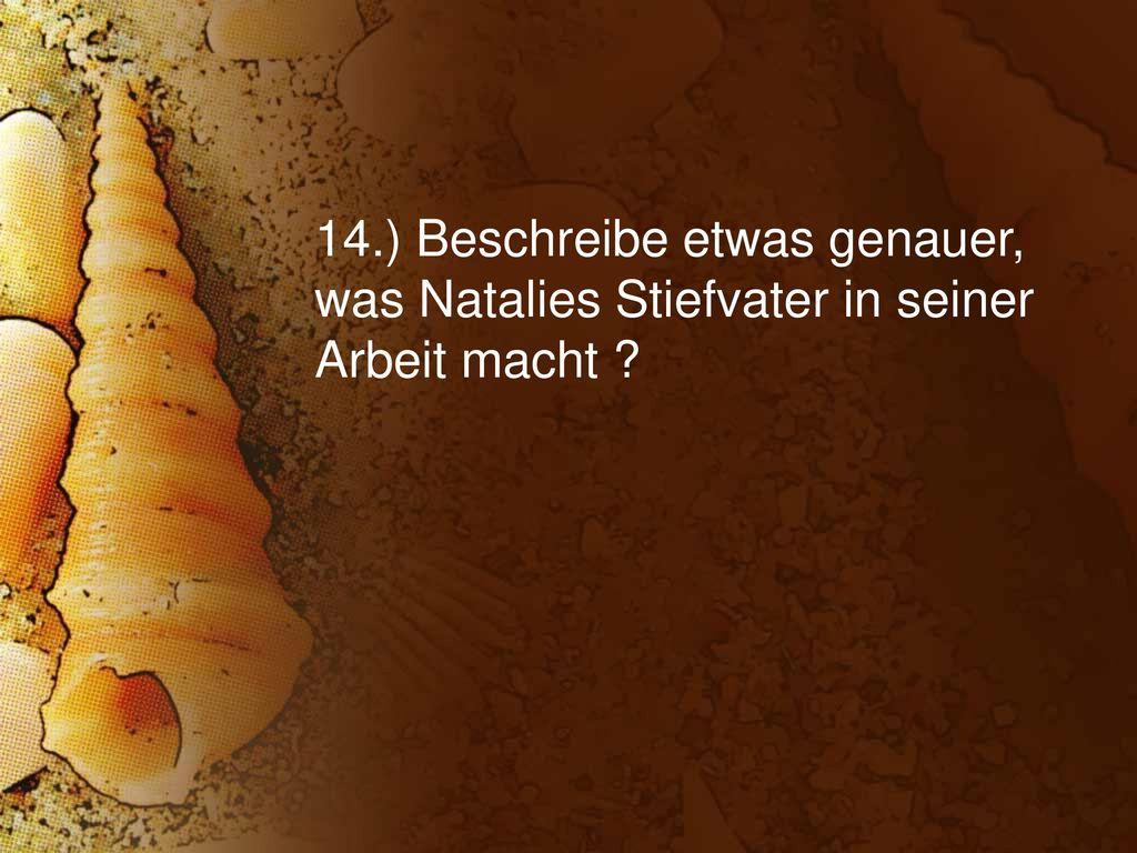 14.) Beschreibe etwas genauer, was Natalies Stiefvater in seiner Arbeit macht