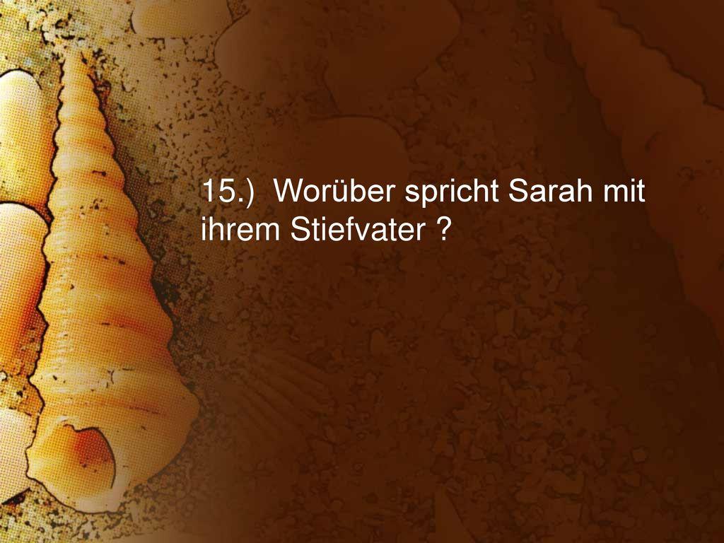 15.) Worüber spricht Sarah mit ihrem Stiefvater
