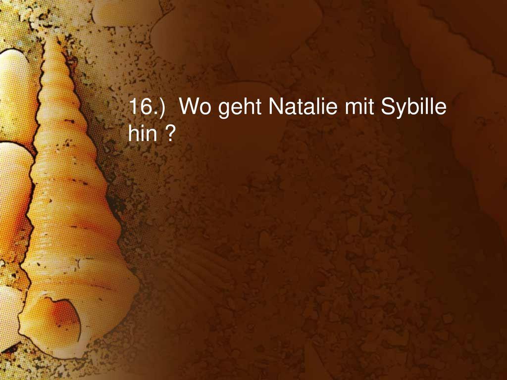 16.) Wo geht Natalie mit Sybille hin