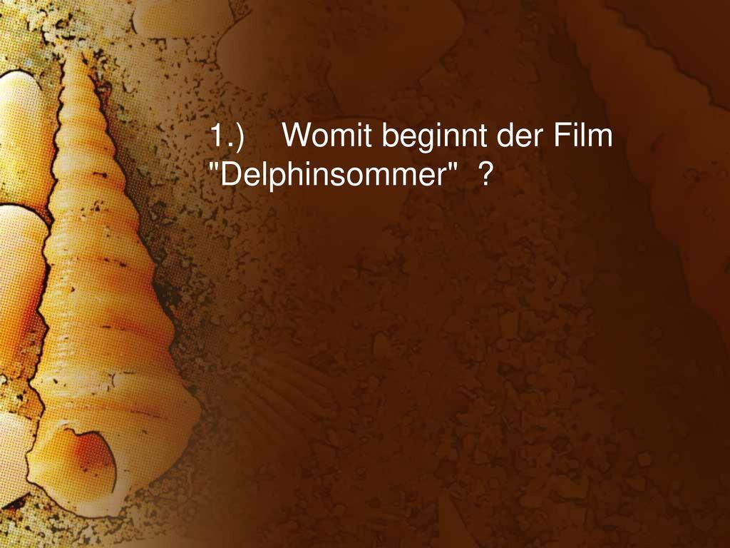 1.) Womit beginnt der Film Delphinsommer