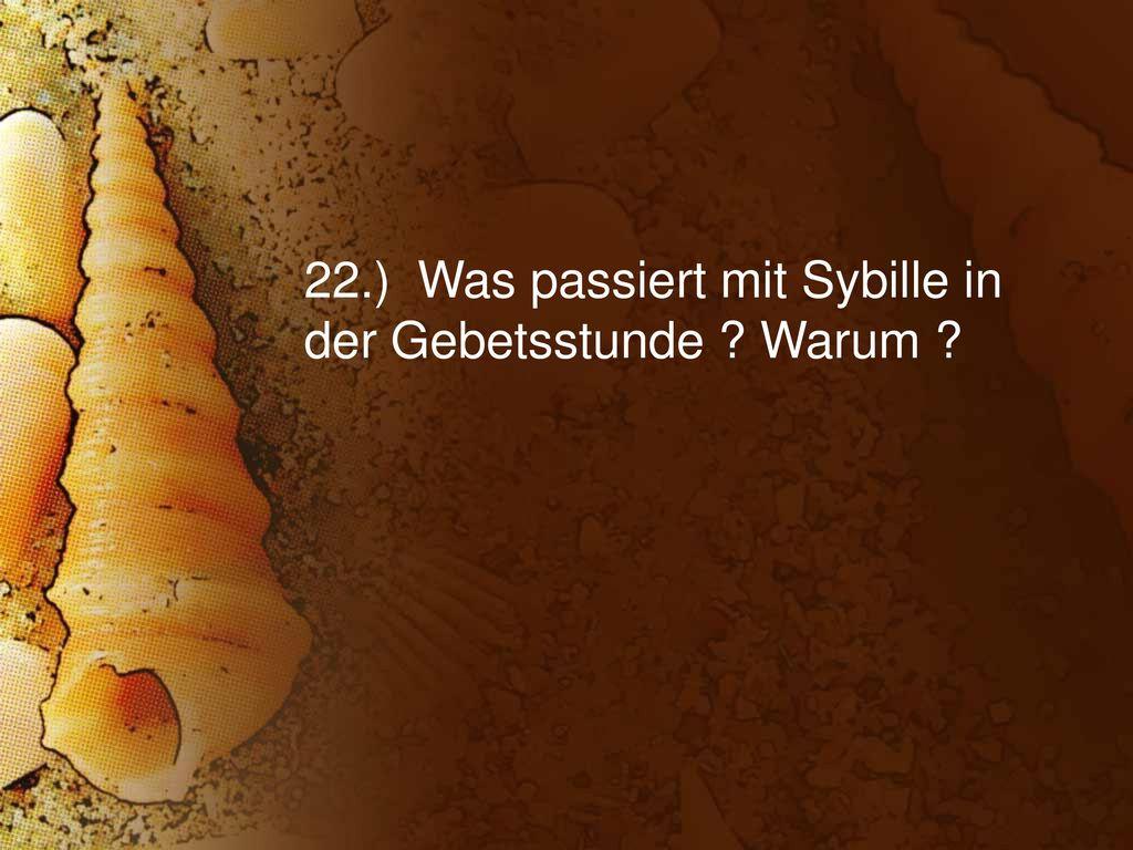 22.) Was passiert mit Sybille in der Gebetsstunde Warum