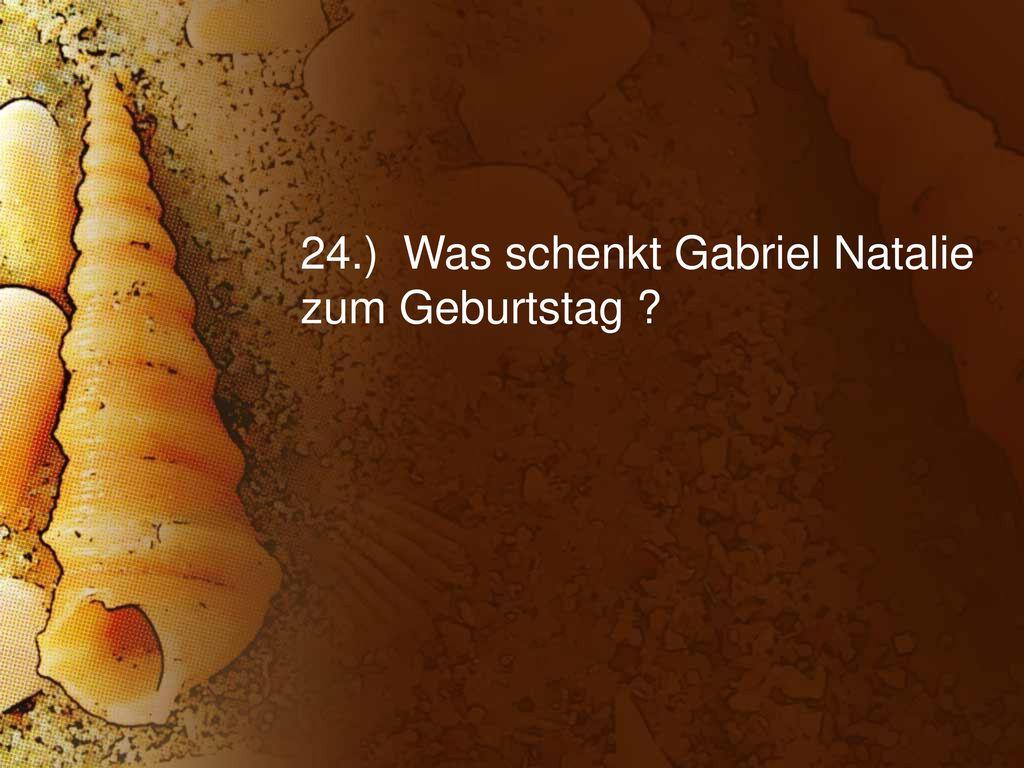 24.) Was schenkt Gabriel Natalie zum Geburtstag