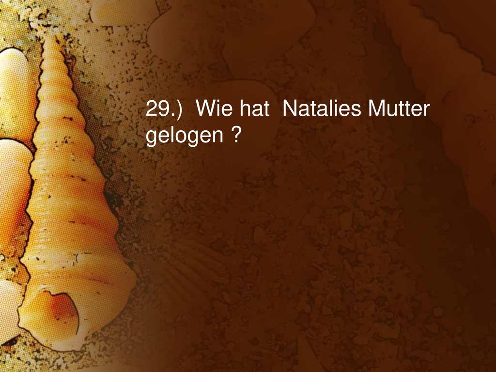 29.) Wie hat Natalies Mutter gelogen