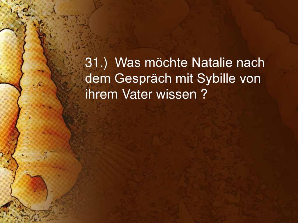 31.) Was möchte Natalie nach dem Gespräch mit Sybille von ihrem Vater wissen
