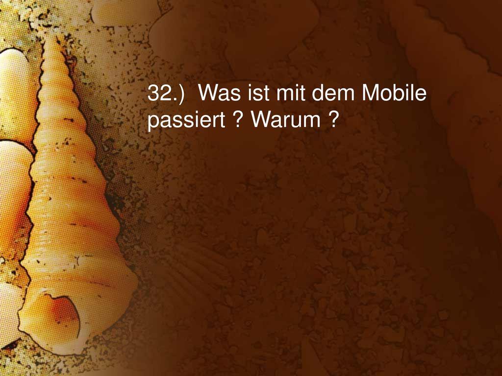 32.) Was ist mit dem Mobile passiert Warum