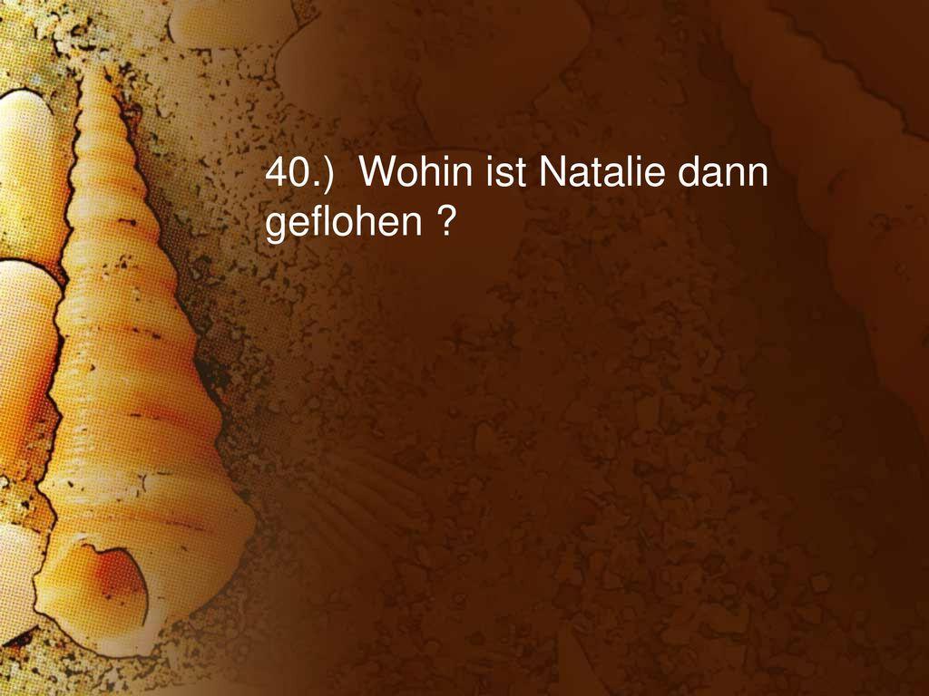 40.) Wohin ist Natalie dann geflohen