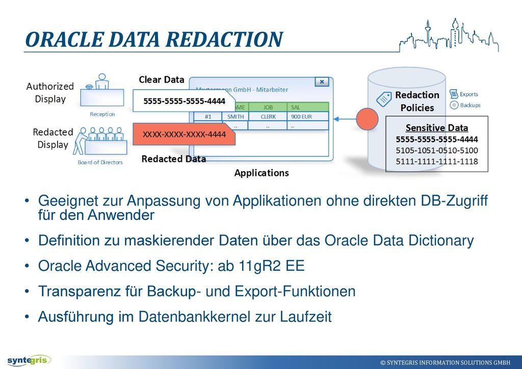 Oracle Data Redaction Geeignet zur Anpassung von Applikationen ohne direkten DB-Zugriff für den Anwender.