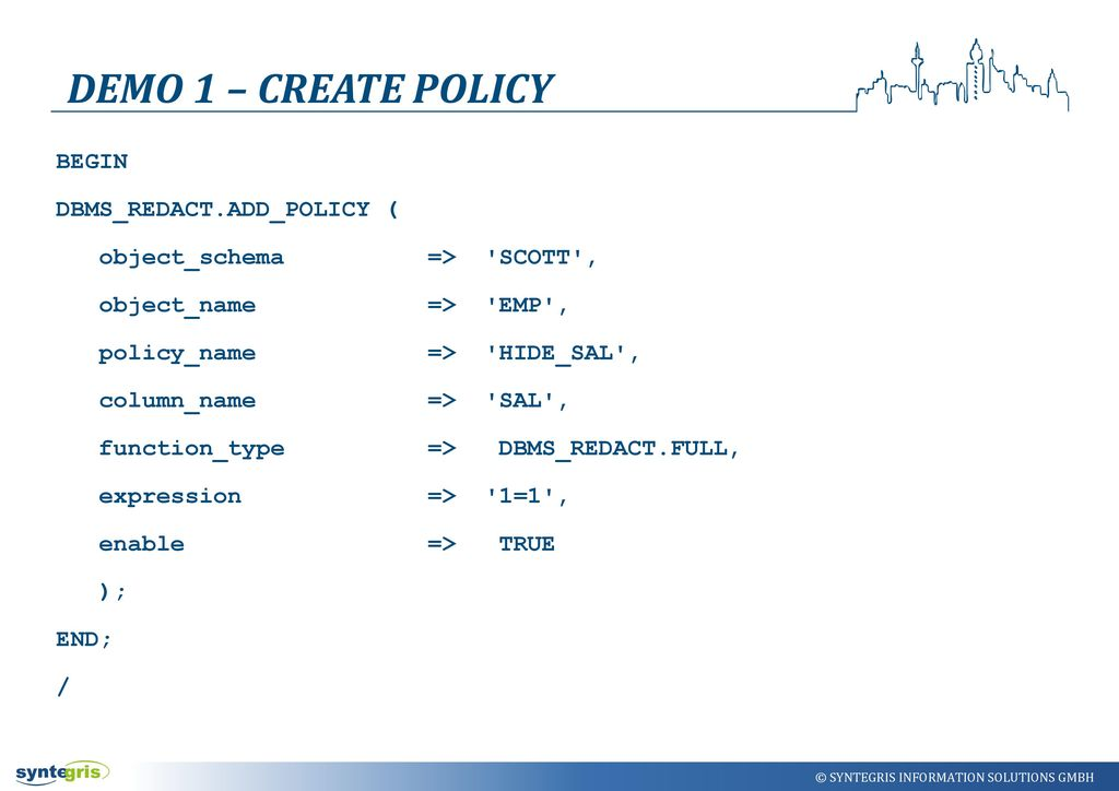 DEMO 1 – Create POLICY BEGIN DBMS_REDACT.ADD_POLICY (