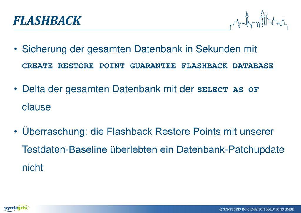 Flashback Sicherung der gesamten Datenbank in Sekunden mit CREATE RESTORE POINT GUARANTEE FLASHBACK DATABASE.