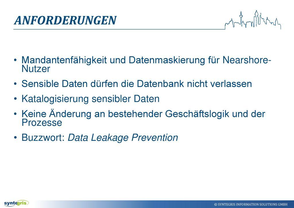 Anforderungen Mandantenfähigkeit und Datenmaskierung für Nearshore- Nutzer. Sensible Daten dürfen die Datenbank nicht verlassen.