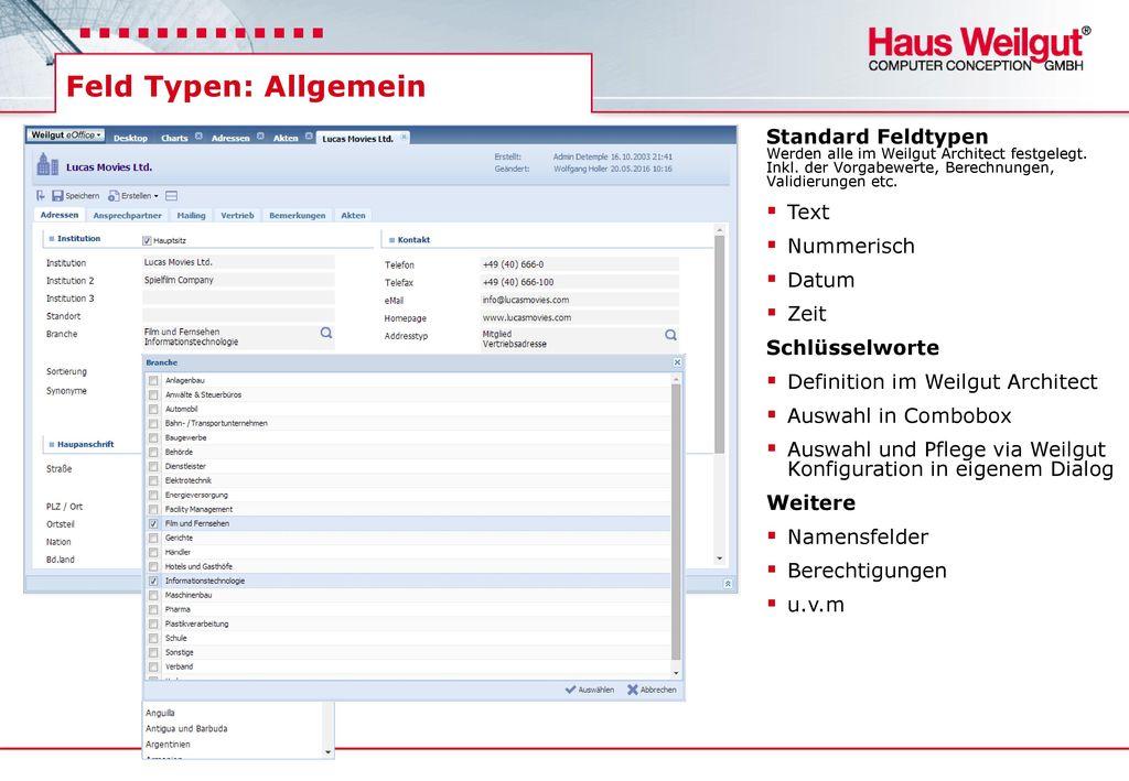 Feld Typen: Allgemein Standard Feldtypen Werden alle im Weilgut Architect festgelegt. Inkl. der Vorgabewerte, Berechnungen, Validierungen etc.