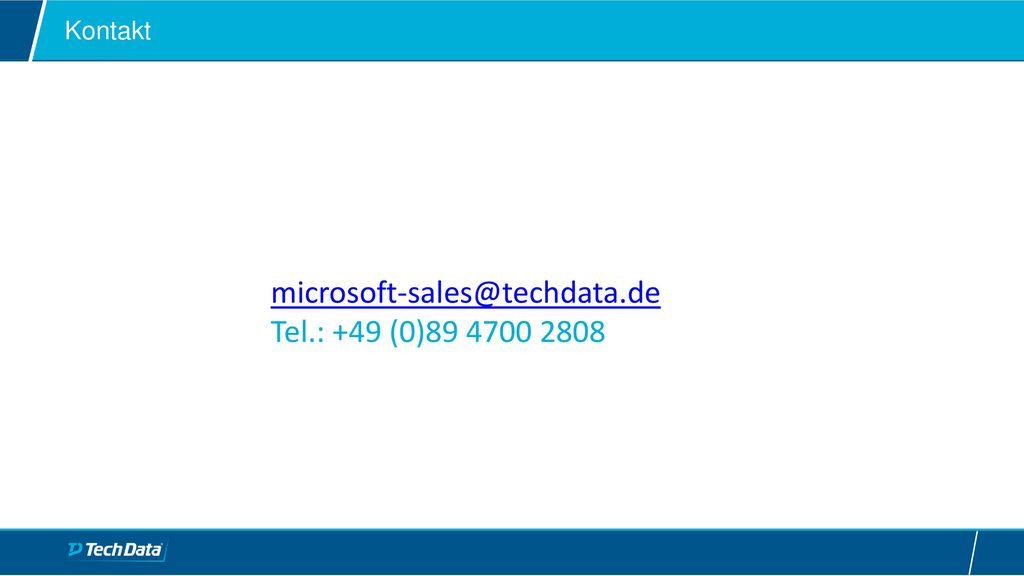 microsoft-sales@techdata.de Tel.: +49 (0)89 4700 2808 Kontakt