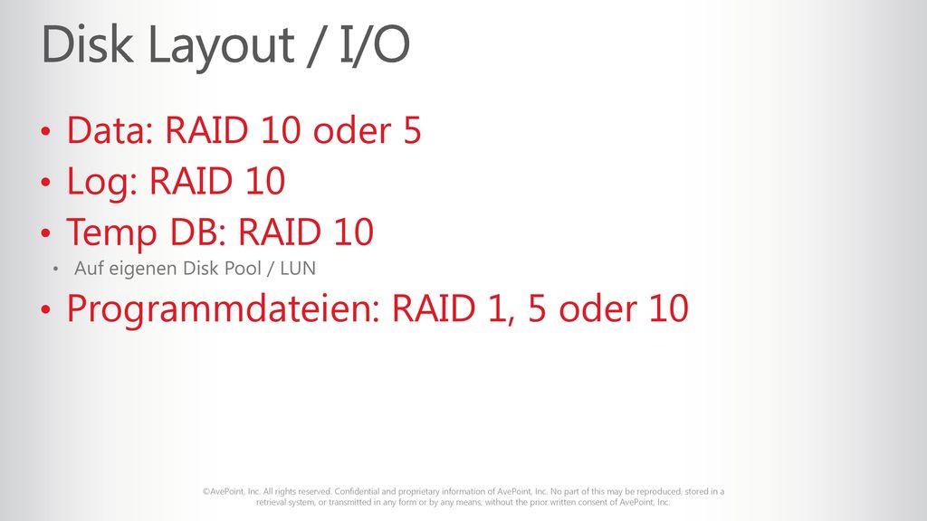 Disk Layout / I/O Data: RAID 10 oder 5 Log: RAID 10 Temp DB: RAID 10