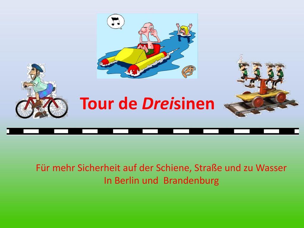 Tour de Dreisinen Für mehr Sicherheit auf der Schiene, Straße und zu Wasser.