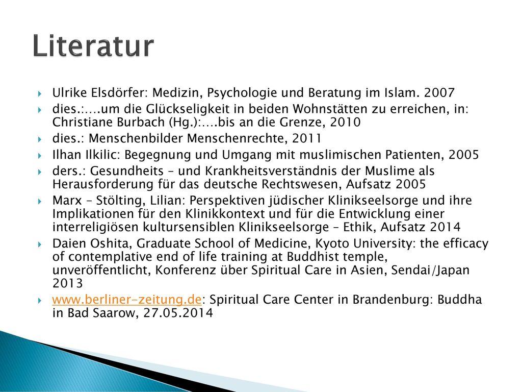 Literatur Ulrike Elsdörfer: Medizin, Psychologie und Beratung im Islam. 2007.