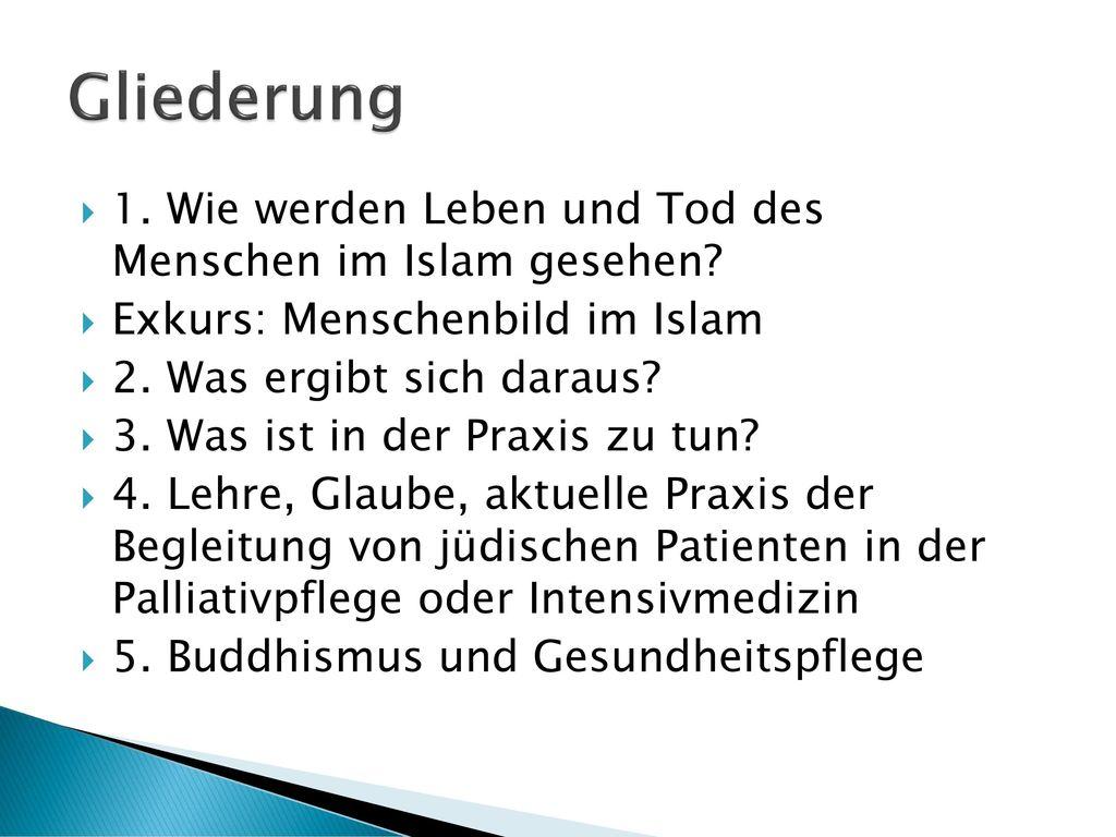 Gliederung 1. Wie werden Leben und Tod des Menschen im Islam gesehen