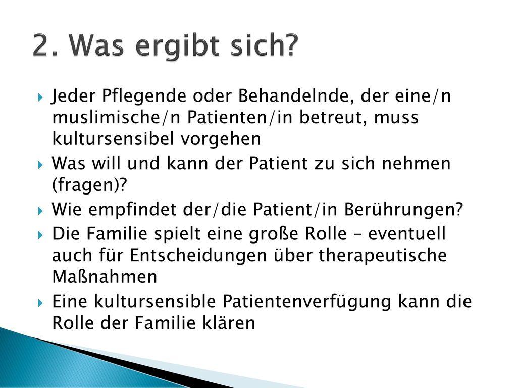 2. Was ergibt sich Jeder Pflegende oder Behandelnde, der eine/n muslimische/n Patienten/in betreut, muss kultursensibel vorgehen.