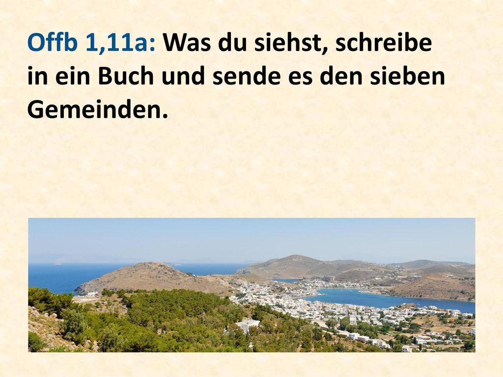 Offb 1,11a: Was du siehst, schreibe in ein Buch und sende es den sieben Gemeinden.