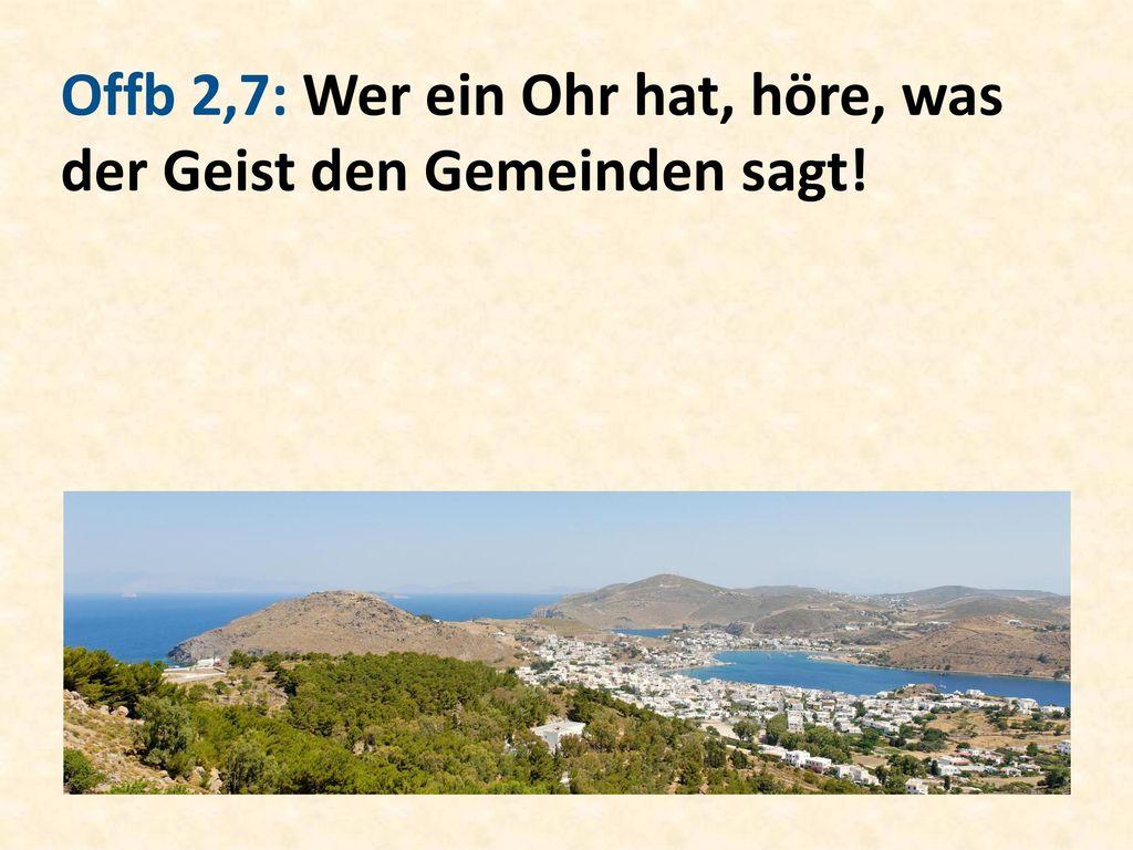 Offb 2,7: Wer ein Ohr hat, höre, was der Geist den Gemeinden sagt!