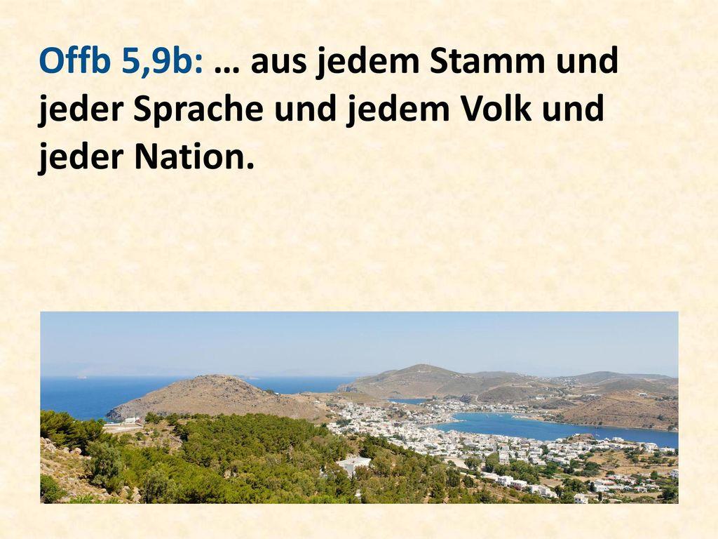 Offb 5,9b: … aus jedem Stamm und jeder Sprache und jedem Volk und jeder Nation.