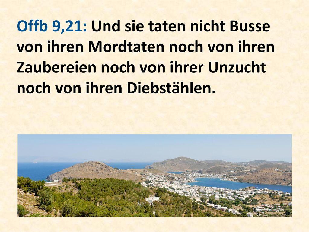Offb 9,21: Und sie taten nicht Busse von ihren Mordtaten noch von ihren Zaubereien noch von ihrer Unzucht noch von ihren Diebstählen.