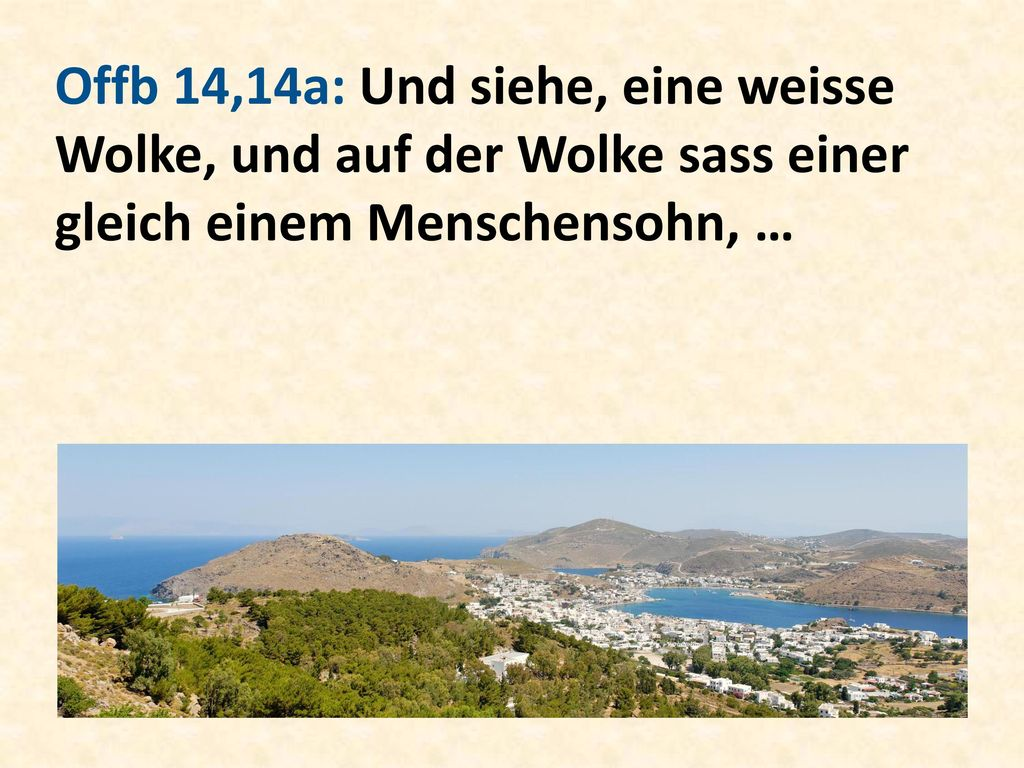 Offb 14,14a: Und siehe, eine weisse Wolke, und auf der Wolke sass einer gleich einem Menschensohn, …