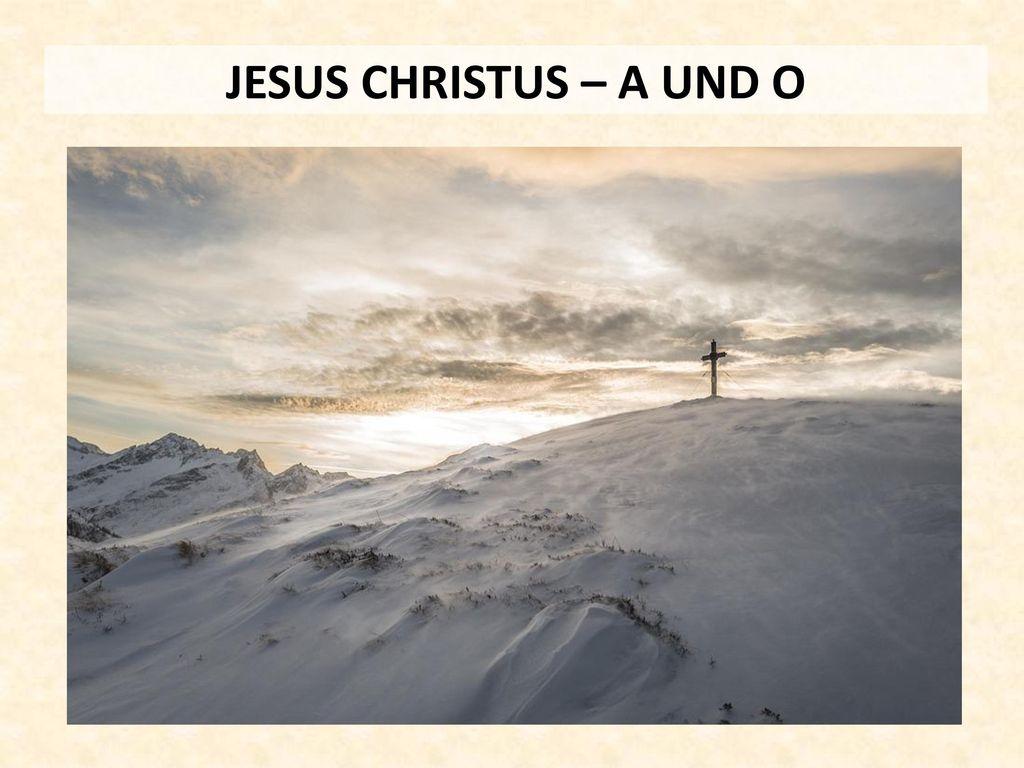 JESUS CHRISTUS – A UND O