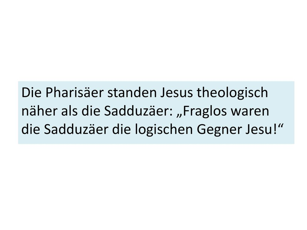"""Die Pharisäer standen Jesus theologisch näher als die Sadduzäer: """"Fraglos waren die Sadduzäer die logischen Gegner Jesu!"""