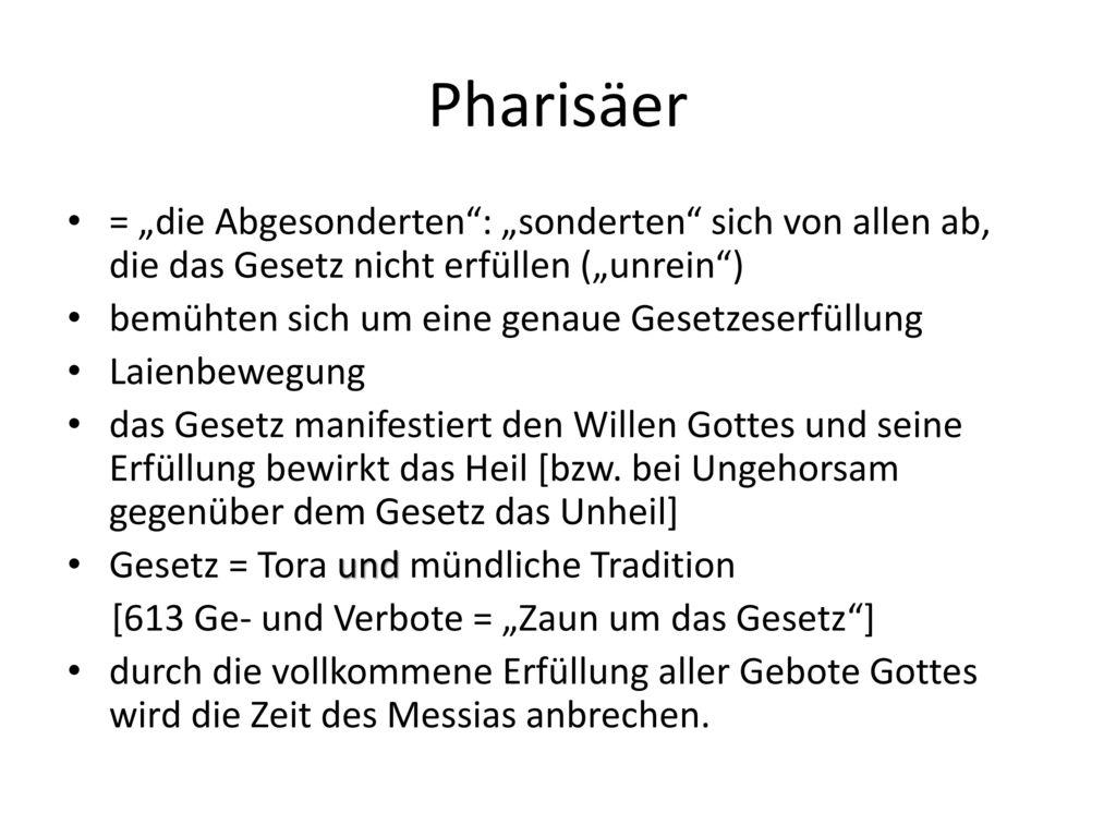 """Pharisäer = """"die Abgesonderten : """"sonderten sich von allen ab, die das Gesetz nicht erfüllen (""""unrein )"""