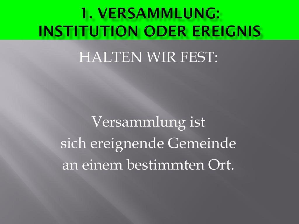 1. Versammlung: INSTITUTION ODER eREIGNIS