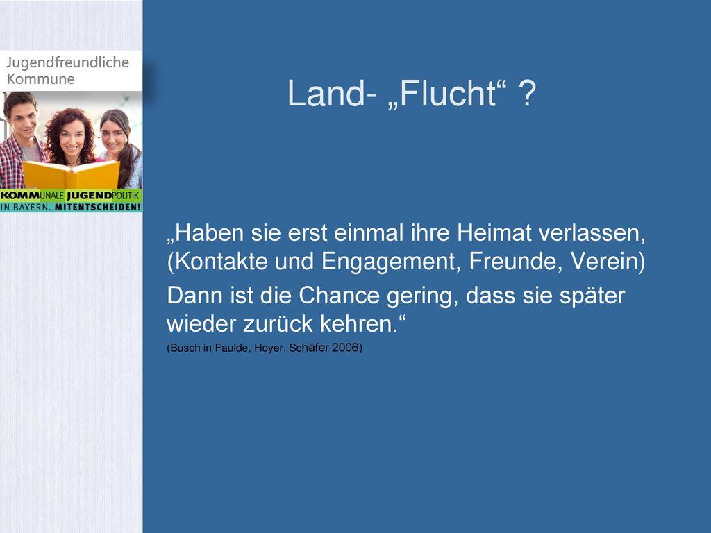 """Land- """"Flucht """"Haben sie erst einmal ihre Heimat verlassen, (Kontakte und Engagement, Freunde, Verein)"""