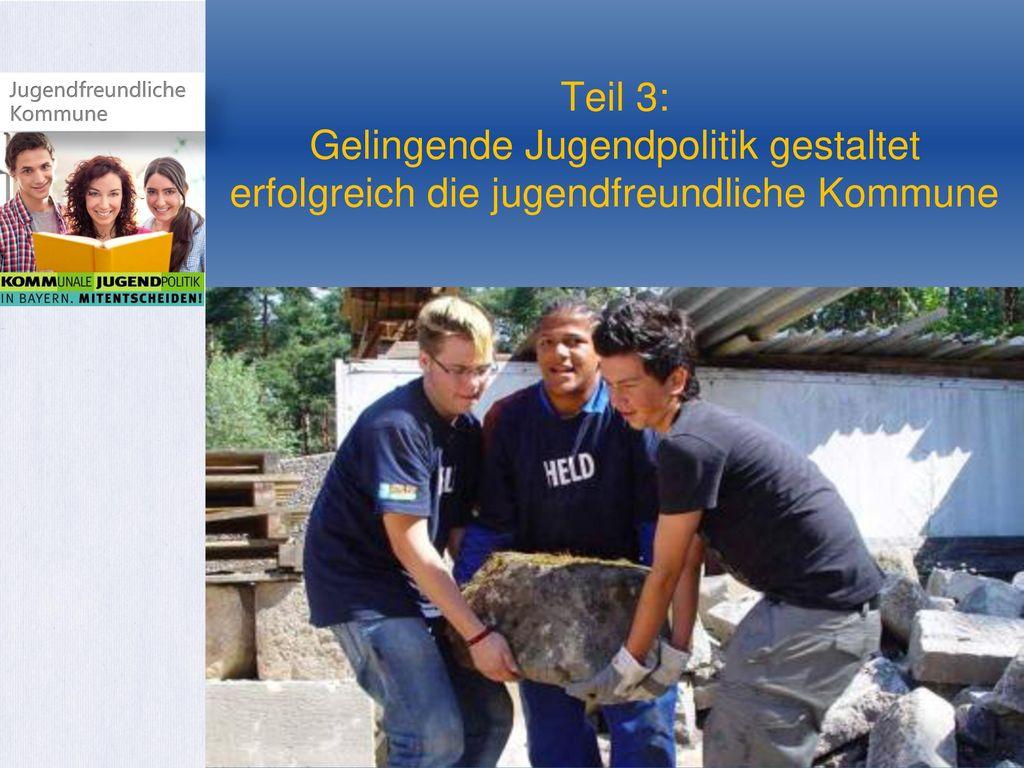 Teil 3: Gelingende Jugendpolitik gestaltet erfolgreich die jugendfreundliche Kommune