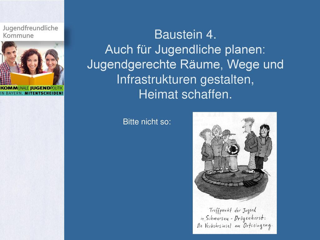 Baustein 4. Auch für Jugendliche planen: Jugendgerechte Räume, Wege und Infrastrukturen gestalten, Heimat schaffen.