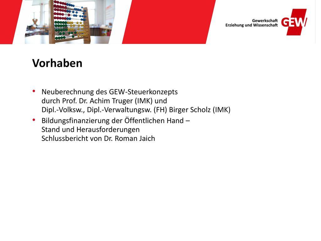 Vorhaben Neuberechnung des GEW-Steuerkonzepts durch Prof. Dr. Achim Truger (IMK) und Dipl.-Volksw., Dipl.-Verwaltungsw. (FH) Birger Scholz (IMK)