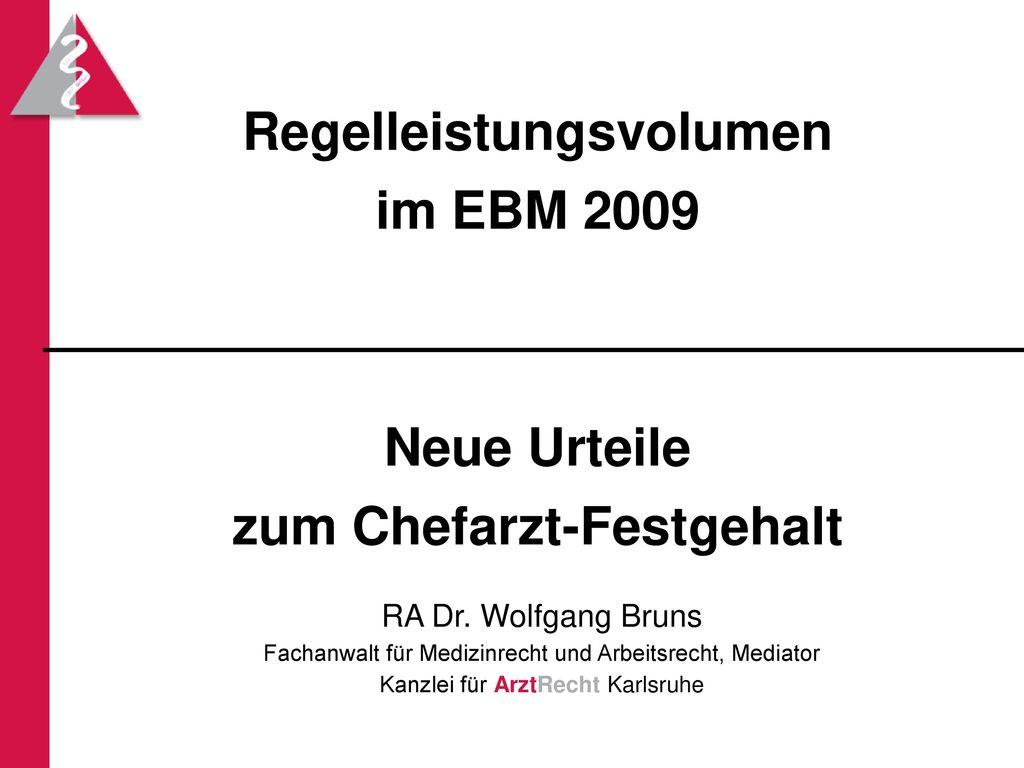 Regelleistungsvolumen im EBM 2009 Neue Urteile zum Chefarzt-Festgehalt