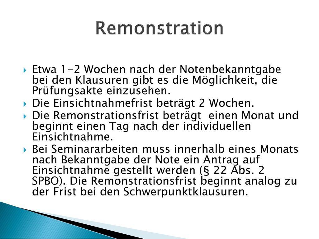 Remonstration Etwa 1-2 Wochen nach der Notenbekanntgabe bei den Klausuren gibt es die Möglichkeit, die Prüfungsakte einzusehen.