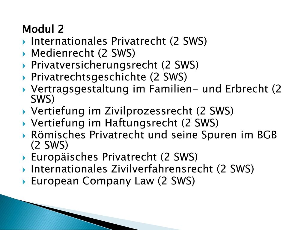 Modul 2 Internationales Privatrecht (2 SWS) Medienrecht (2 SWS) Privatversicherungsrecht (2 SWS) Privatrechtsgeschichte (2 SWS)