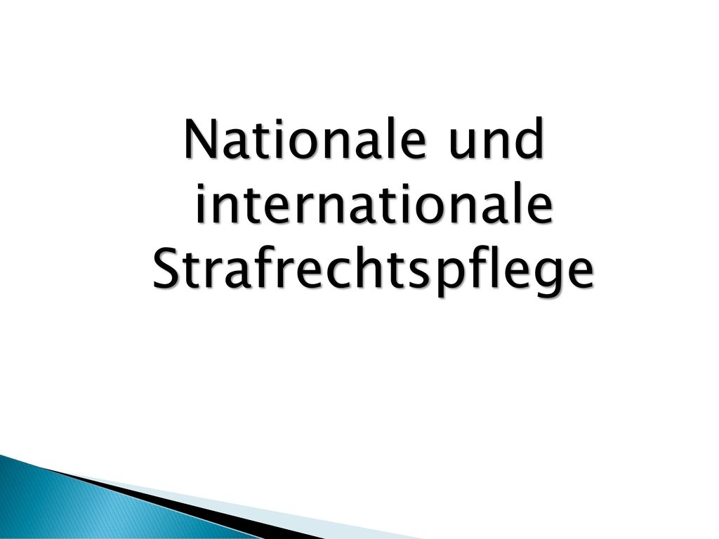 Nationale und internationale Strafrechtspflege