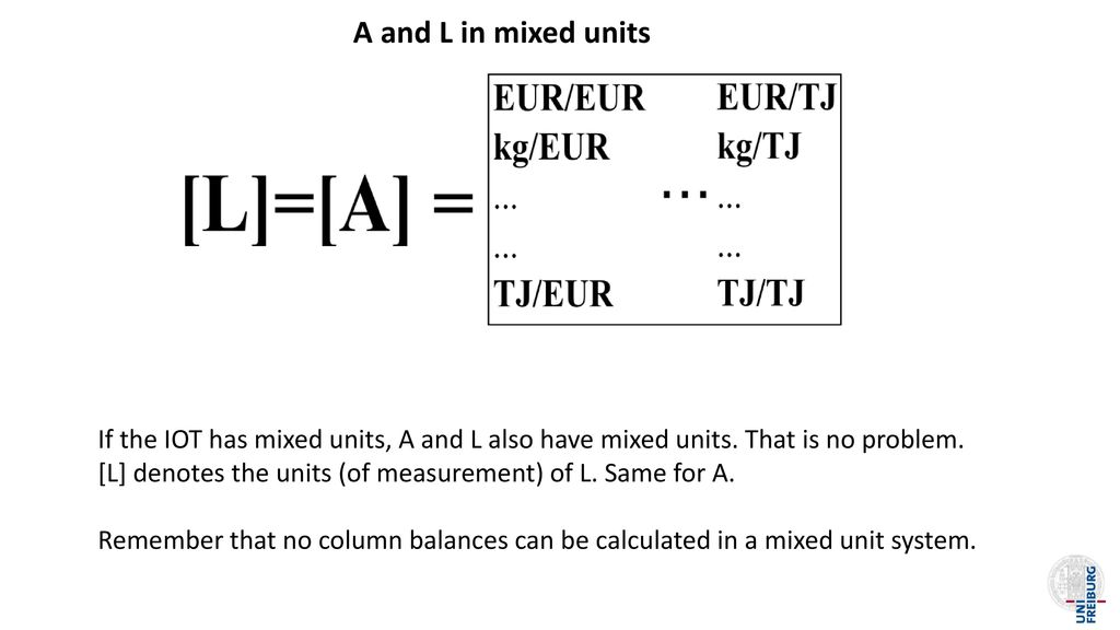 A and L in mixed units If the IOT has mixed units, A and L also have mixed units. That is no problem.