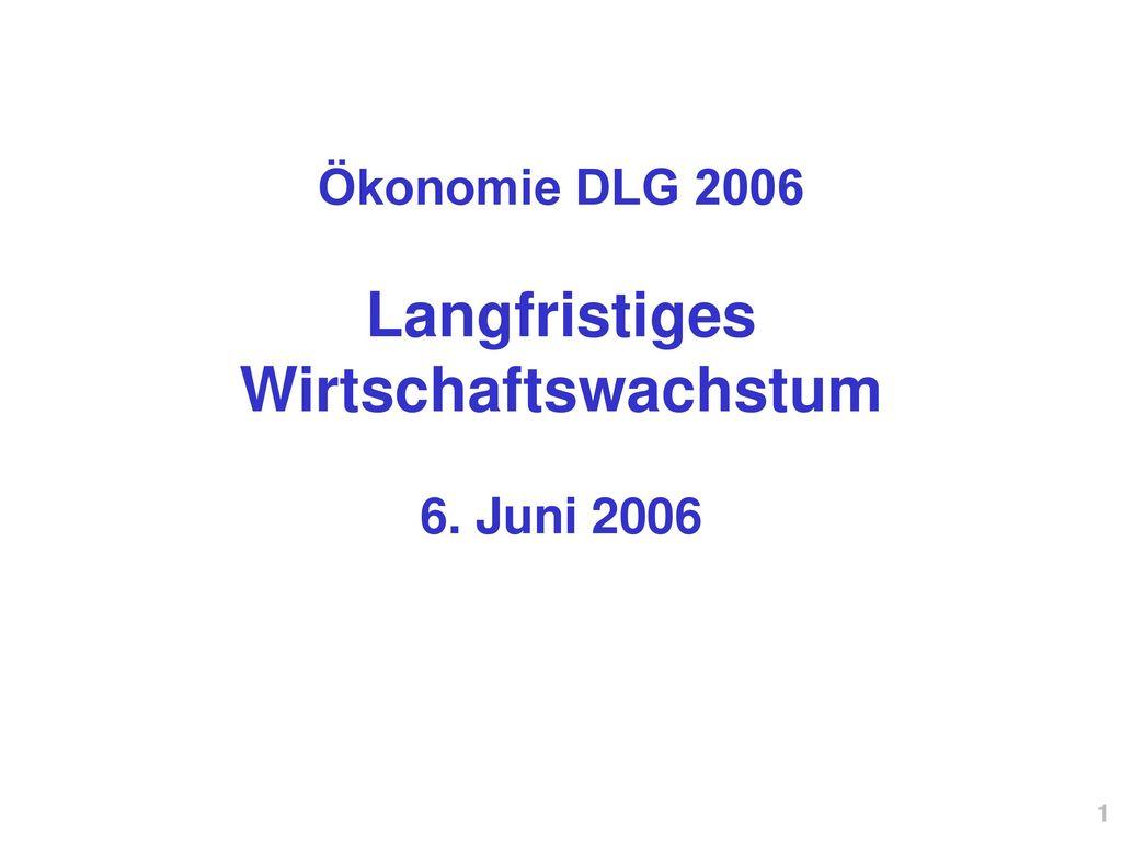 Ökonomie DLG 2006 Langfristiges Wirtschaftswachstum 6. Juni 2006