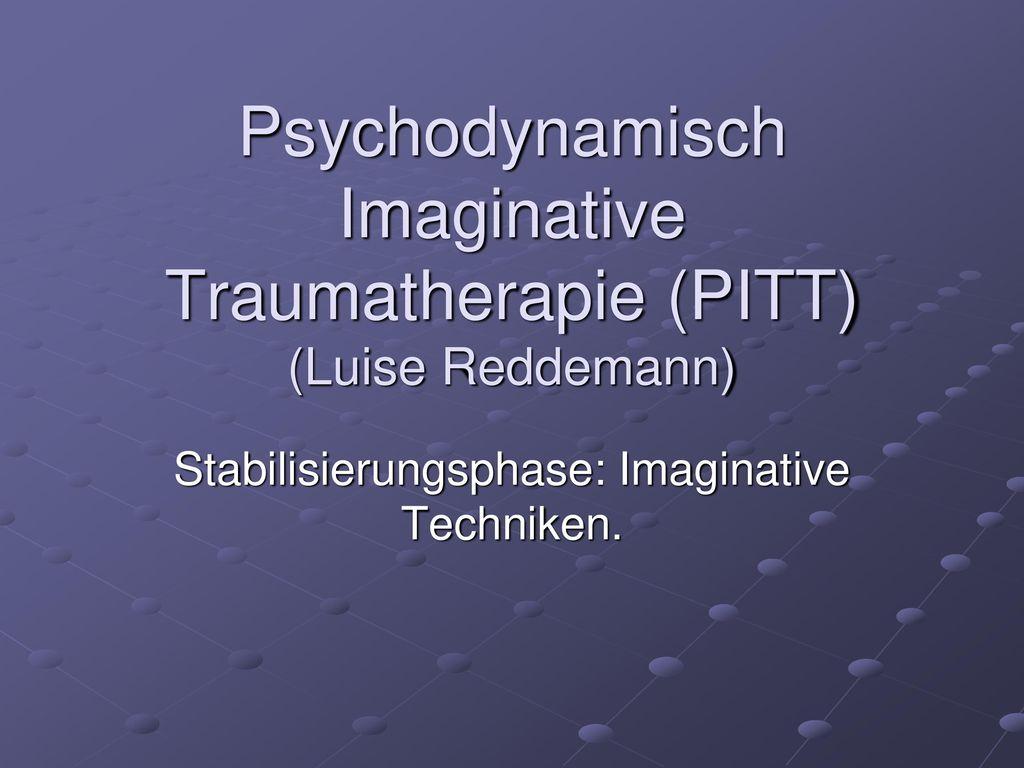 Psychodynamisch Imaginative Traumatherapie (PITT) (Luise Reddemann)