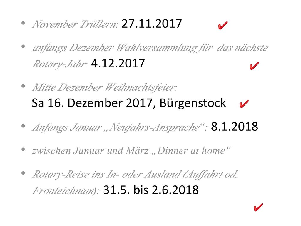 November Trüllern: 27.11.2017 anfangs Dezember Wahlversammlung für das nächste Rotary-Jahr: 4.12.2017.