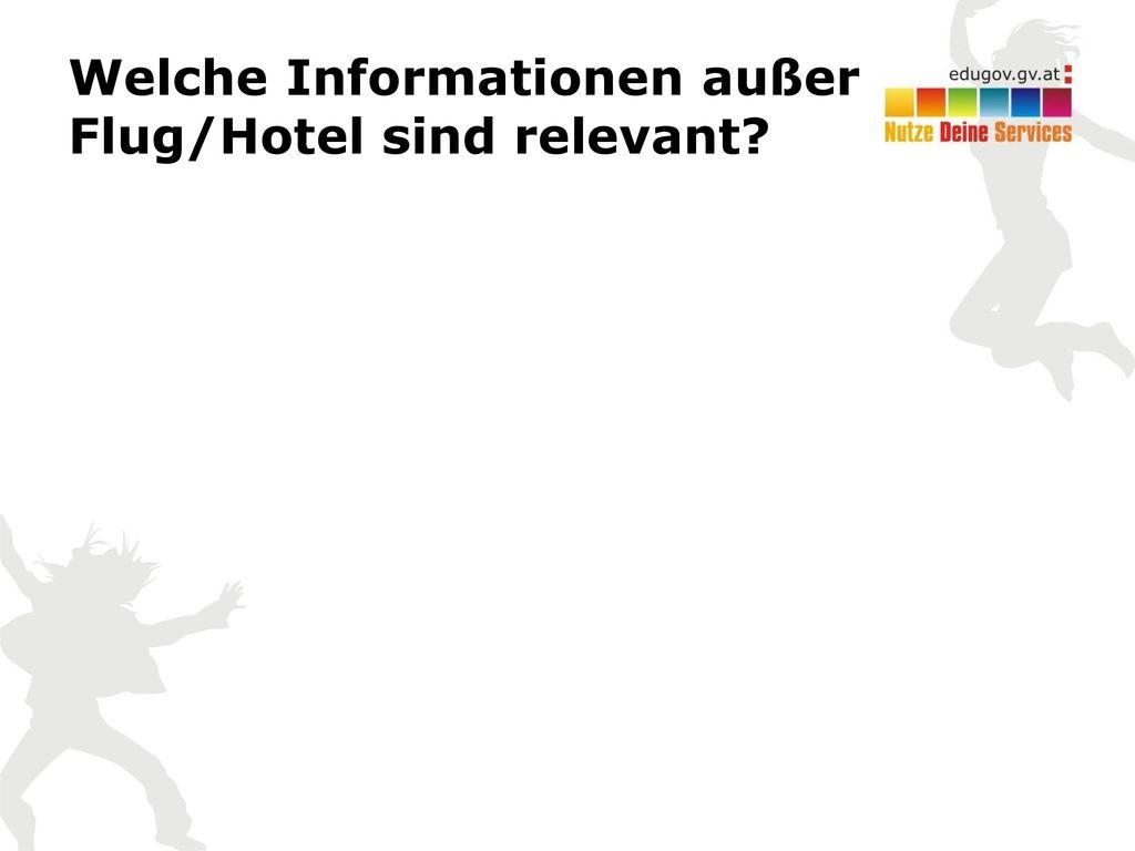 Welche Informationen außer Flug/Hotel sind relevant