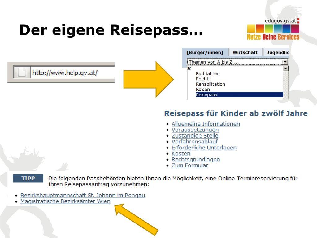 Der eigene Reisepass… Die Online-Terminvereinbarung (aktuell in Wien bzw. St. Johann verfügbar) soll sinnvoller Weise nur aktiv gezeigt werden.