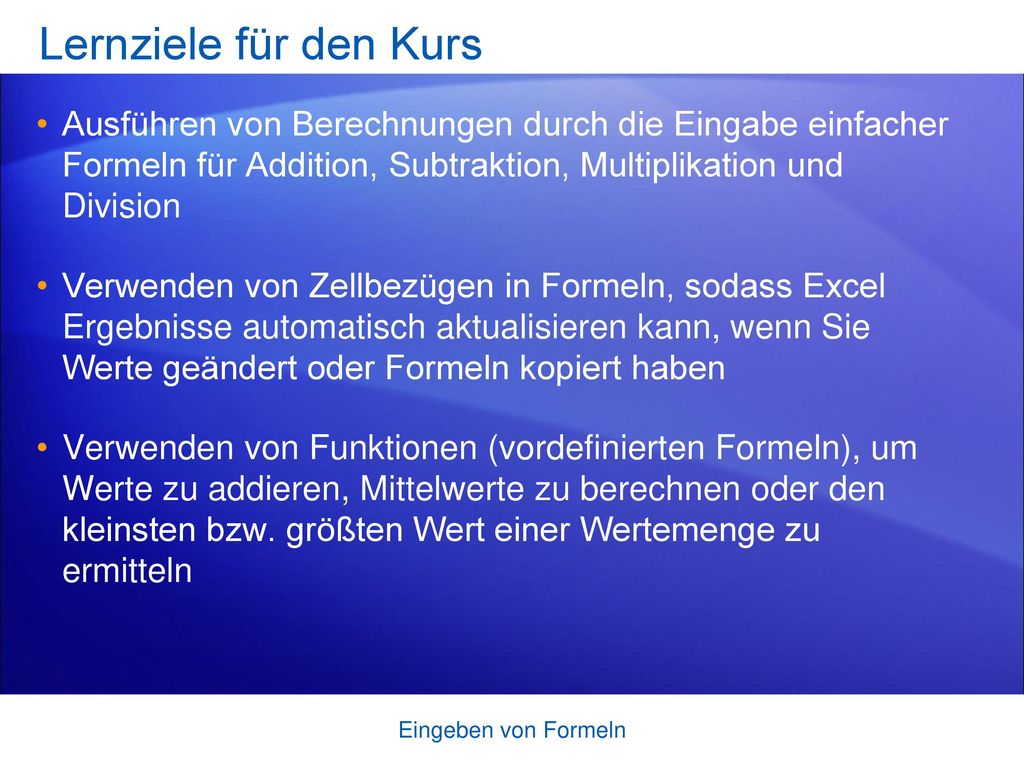 Lernziele für den Kurs Ausführen von Berechnungen durch die Eingabe einfacher Formeln für Addition, Subtraktion, Multiplikation und Division.